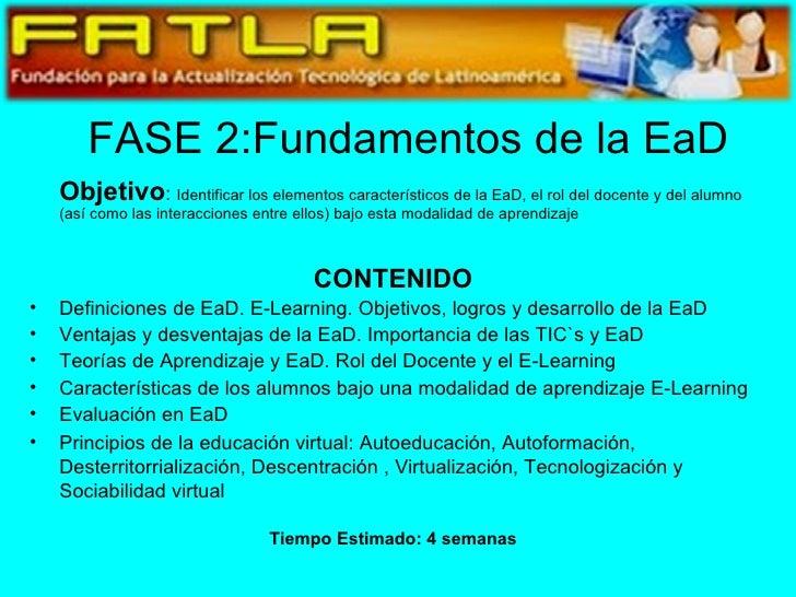 FASE 2:Fundamentos de la EaD <ul><li>Objetivo :  Identificar los elementos característicos de la EaD, el rol del docente y...