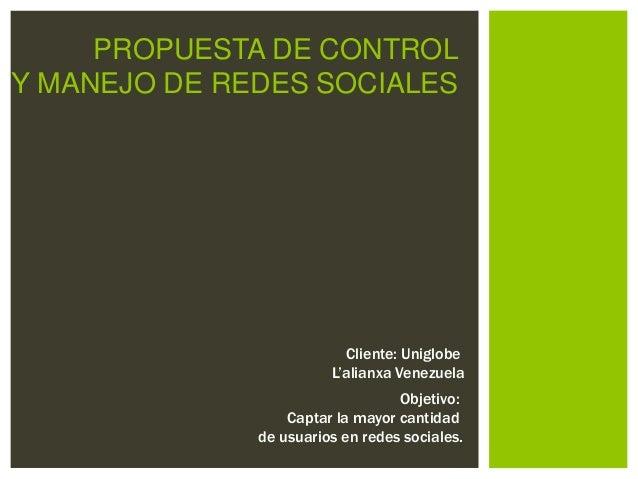 PROPUESTA DE CONTROLY MANEJO DE REDES SOCIALES                          Cliente: Uniglobe                        L'alianxa...