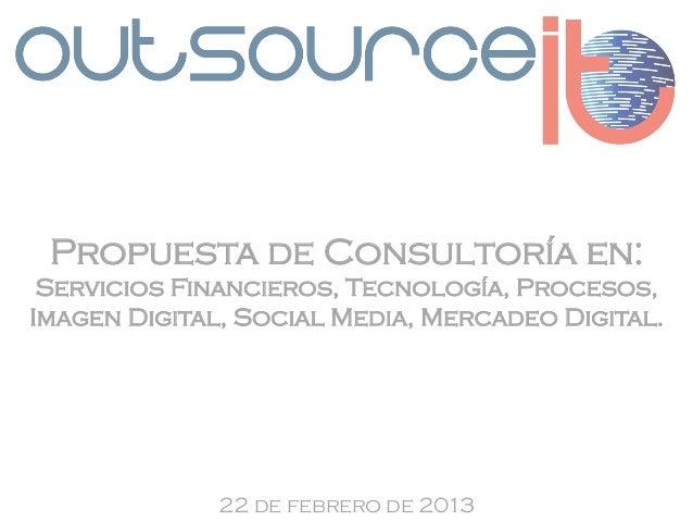 Propuesta de Consultoría en: Servicios Financieros, Tecnología, Procesos,Imagen Digital, Social Media, Mercadeo Digital.  ...