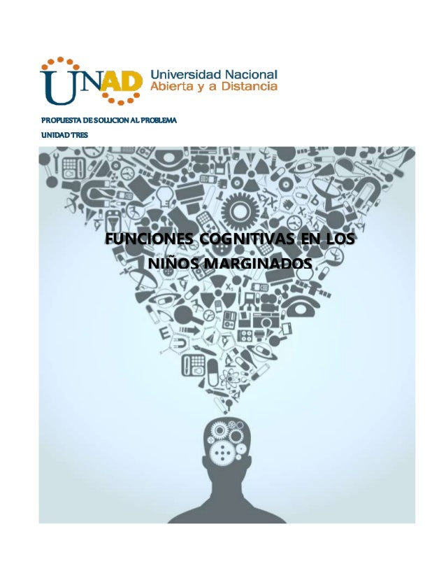 PROPUESTA DE SOLUCION AL PROBLEMA UNIDAD TRES FUNCIONES COGNITIVAS EN LOS NIÑOS MARGINADOS