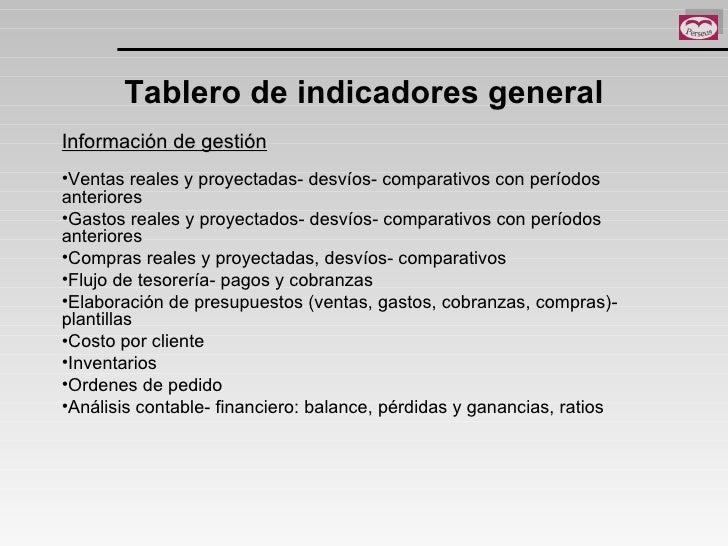 Tablero de indicadores general <ul><li>Información de gestión </li></ul><ul><li>Ventas reales y proyectadas- desvíos- comp...
