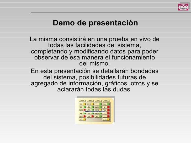 Demo de presentación La misma consistirá en una prueba en vivo de todas las facilidades del sistema, completando y modific...