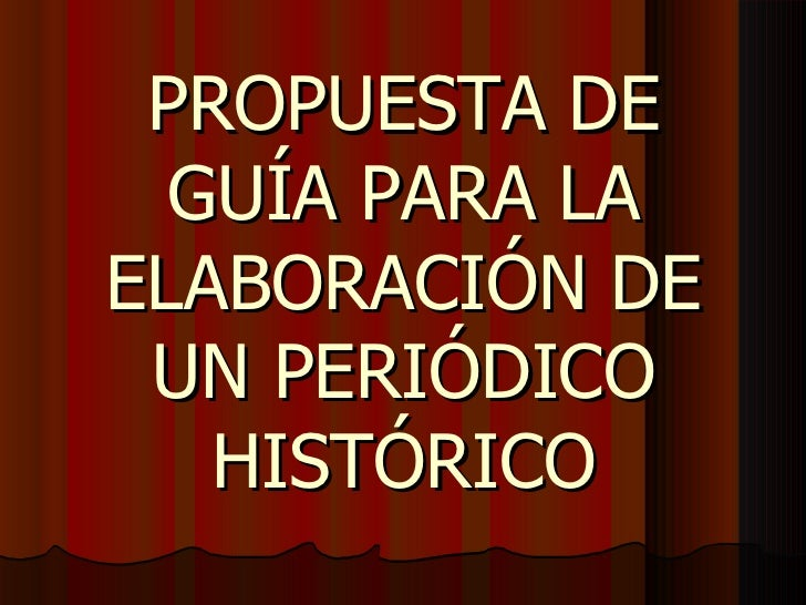 PROPUESTA DE GUÍA PARA LA ELABORACIÓN DE UN PERIÓDICO HISTÓRICO
