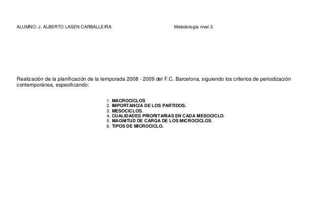 ALUMNO: J. ALBERTO LASEN CARBALLEIRA Metodología nivel 3 Realización de la planificación de la temporada 2008 - 2009 del F...