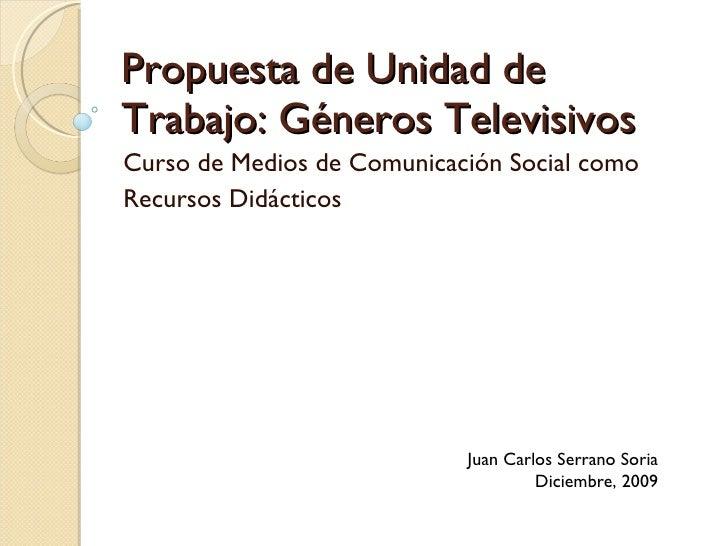 Propuesta de Unidad de Trabajo: Géneros Televisivos Curso de Medios de Comunicación Social como Recursos Didácticos Juan C...