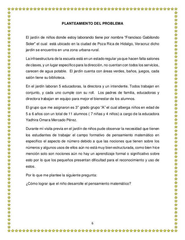 """6 PLANTEAMIENTO DEL PROBLEMA El jardín de niños donde estoy laborando tiene por nombre """"Francisco Gabilondo Soler"""" el cual..."""