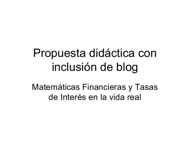 Propuesta didáctica con   inclusión de blogMatemáticas Financieras y Tasas    de Interés en la vida real
