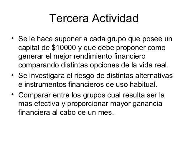 Tercera Actividad• Se le hace suponer a cada grupo que posee un  capital de $10000 y que debe proponer como  generar el me...