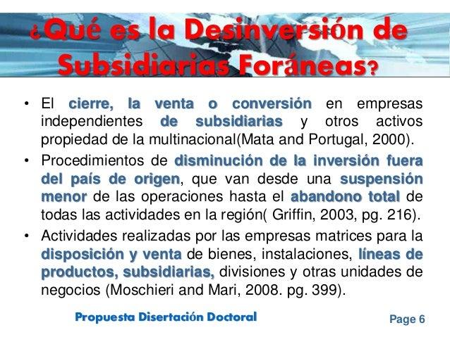 Page 6Propuesta Disertación Doctoral ¿Qué es la Desinversión de Subsidiarias Foráneas? • El cierre, la venta o conversión ...