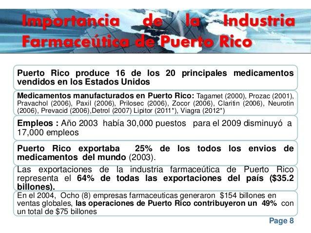 Page 8 Importancia de la Industria Farmaceútica de Puerto Rico Puerto Rico produce 16 de los 20 principales medicamentos v...