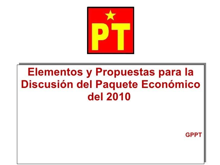 Elementos y Propuestas para la Discusión del Paquete Económico del 2010  GPPT