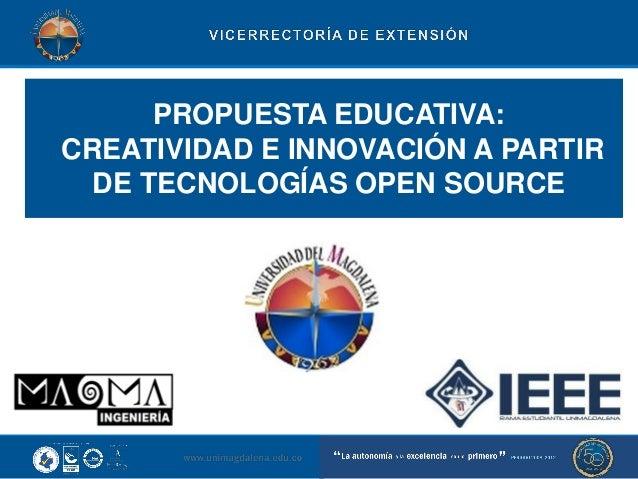 PROPUESTA EDUCATIVA: CREATIVIDAD E INNOVACIÓN A PARTIR DE TECNOLOGÍAS OPEN SOURCE