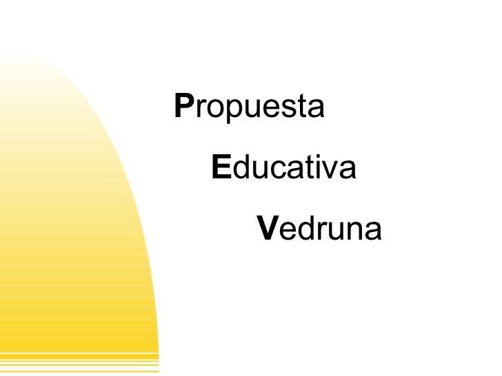 P ropuesta E ducativa V edruna