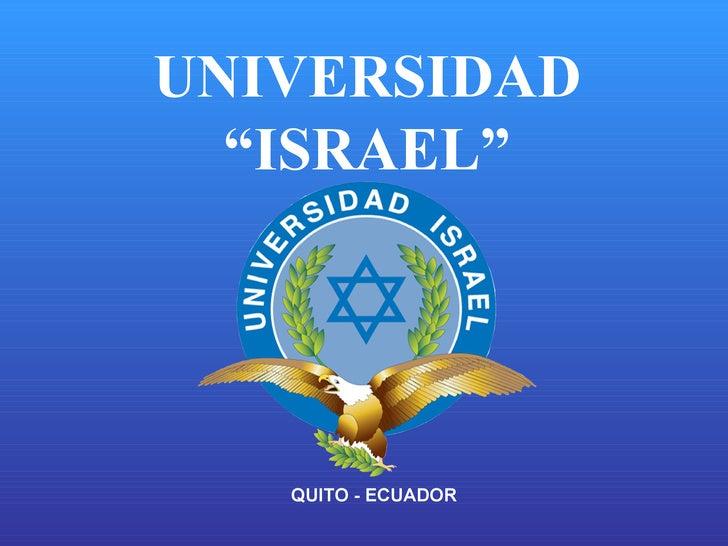 """UNIVERSIDAD """"ISRAEL"""" QUITO - ECUADOR"""