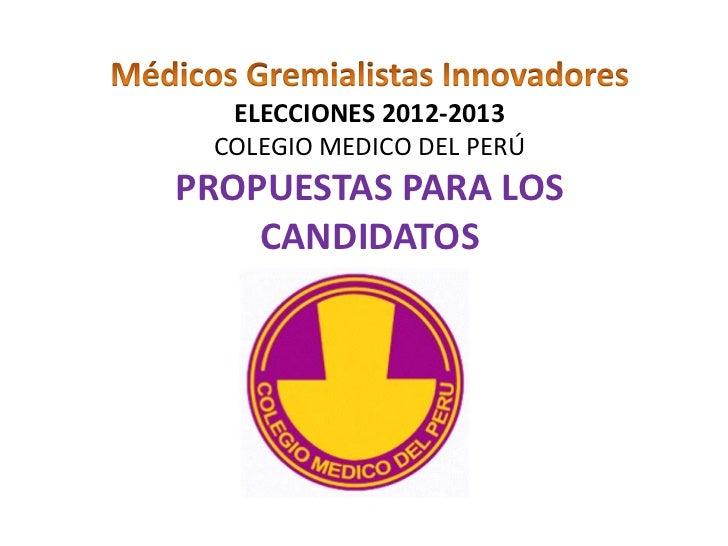 ELECCIONES 2012-2013 COLEGIO MEDICO DEL PERÚPROPUESTAS PARA LOS    CANDIDATOS