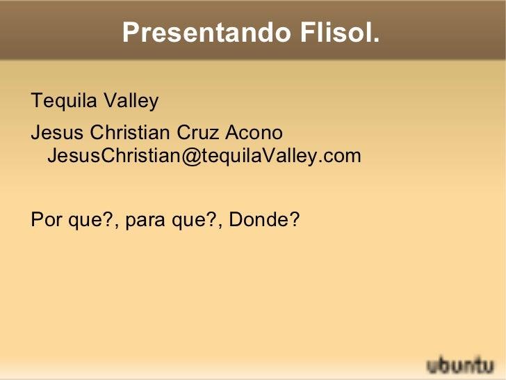 Presentando Flisol. <ul><li>Tequila Valley