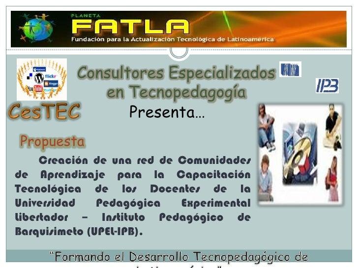 Consultores Especializados<br />en Tecnopedagogía<br />CesTEC<br />Presenta…<br />Propuesta<br />        Creación de una r...
