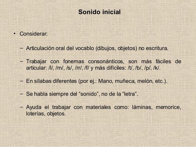 Sonido inicial • Considerar: – Articulación oral del vocablo (dibujos, objetos) no escritura. – Trabajar con fonemas conso...