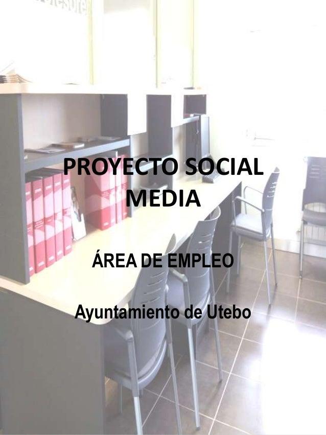 PROYECTO SOCIAL MEDIA ÁREA DE EMPLEO Ayuntamiento de Utebo