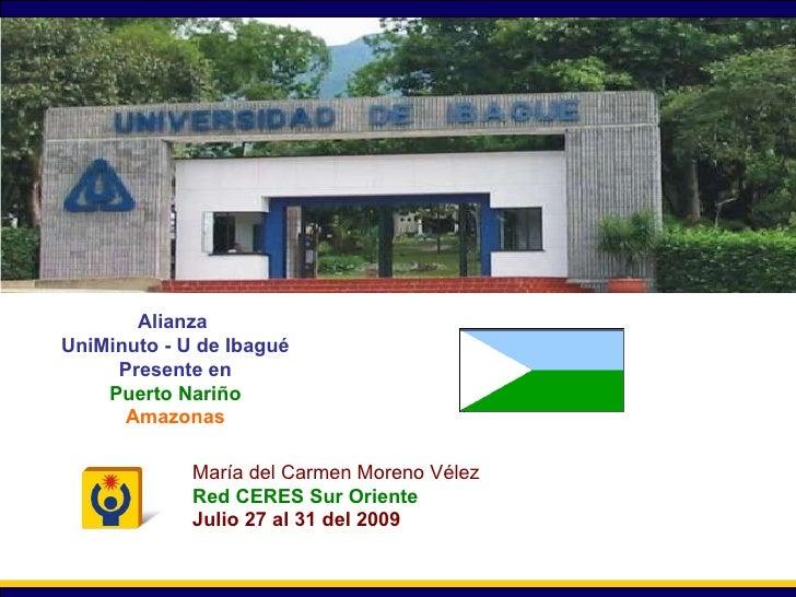 Secretaría General Alianza  UniMinuto - U de Ibagué Presente en Puerto Nariño Amazonas María del Carmen Moreno Vélez Red C...
