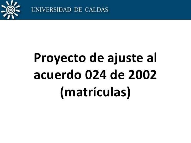 Proyecto de ajuste al acuerdo 024 de 2002(matrículas)<br />
