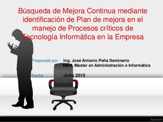 Búsqueda de Mejora Continua mediante identificación de Plan de mejora en el manejo de Procesos críticos de Tecnología Info...