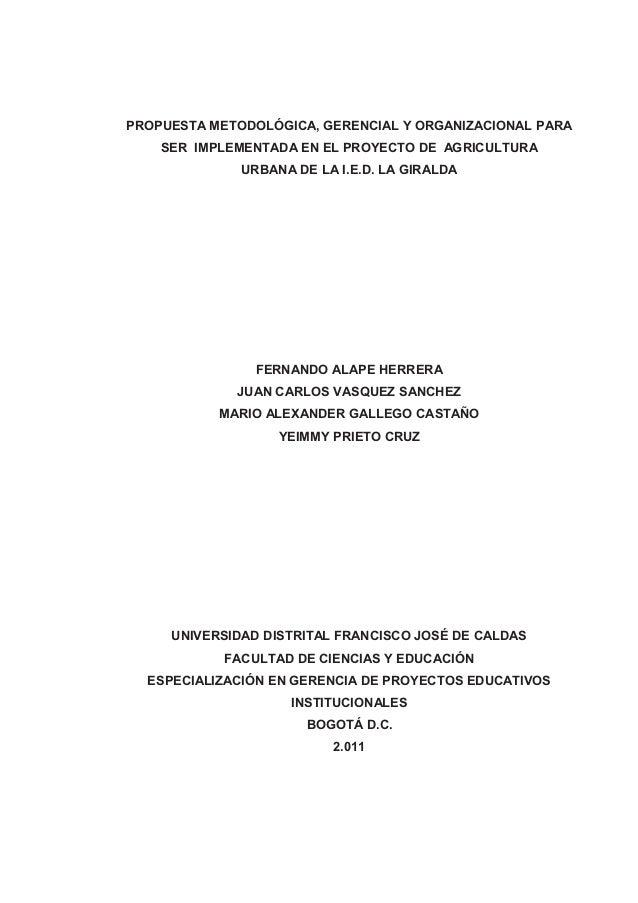 PROPUESTA METODOLÓGICA, GERENCIAL Y ORGANIZACIONAL PARA SER IMPLEMENTADA EN EL PROYECTO DE AGRICULTURA URBANA DE LA I.E.D....