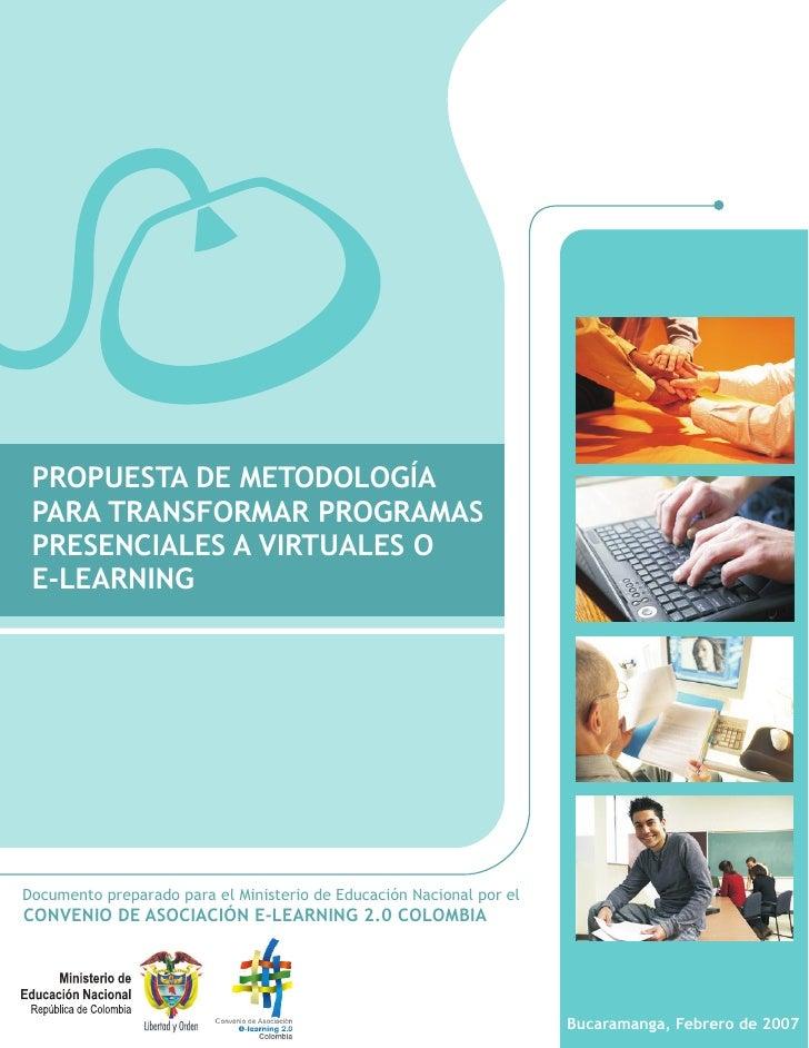 PROPUESTA DE METODOLOGÍA PARA TRANSFORMAR PROGRAMAS PRESENCIALES A VIRTUALES O E-LEARNINGDocumento preparado para el Minis...