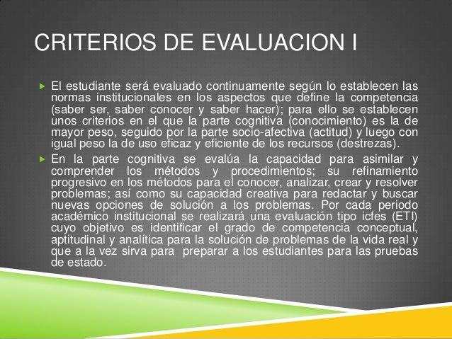 CRITERIOS DE EVALUACION I  El estudiante será evaluado continuamente según lo establecen las  normas institucionales en l...