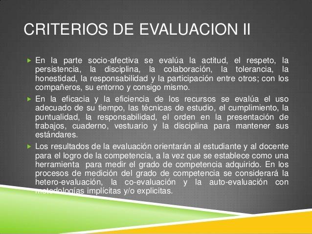 CRITERIOS DE EVALUACION II  En la parte socio-afectiva se evalúa la actitud, el respeto, la  persistencia, la disciplina,...