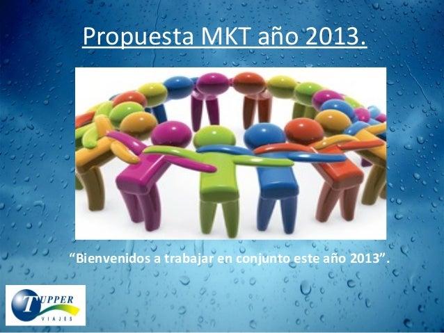 """Propuesta MKT año 2013. """"Bienvenidos a trabajar en conjunto este año 2013""""."""