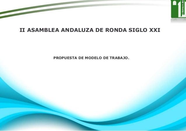 II ASAMBLEA ANDALUZA DE RONDA SIGLO XXI PROPUESTA DE MODELO DE TRABAJO.