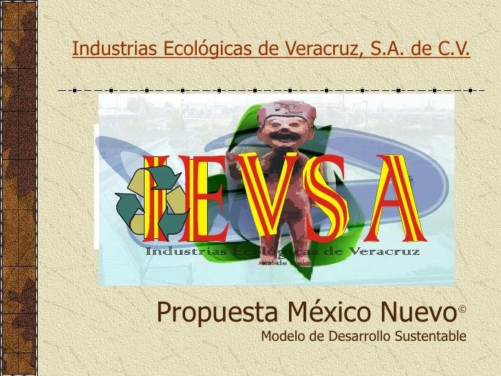 Industrias Ecológicas de Veracruz, S.A. de C.V.              Propuesta México Nuevo                     ©                 ...