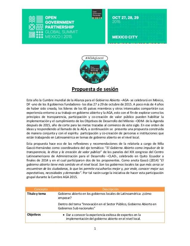 1 Propuesta de sesión Este año la Cumbre mundial de la Alianza para el Gobierno Abierto –AGA- se celebrará en México, DF -...