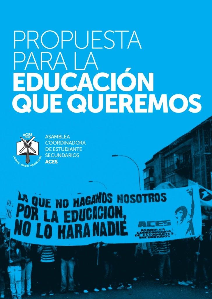 ASAMBLEA COORDINADORA DE ESTUDIANTE SECUNDARIOS - ACESPROPUESTAPARA LAEDUCACIÓNQUE QUEREMOS  ASAMBLEA  COORDINADORA  DE ES...