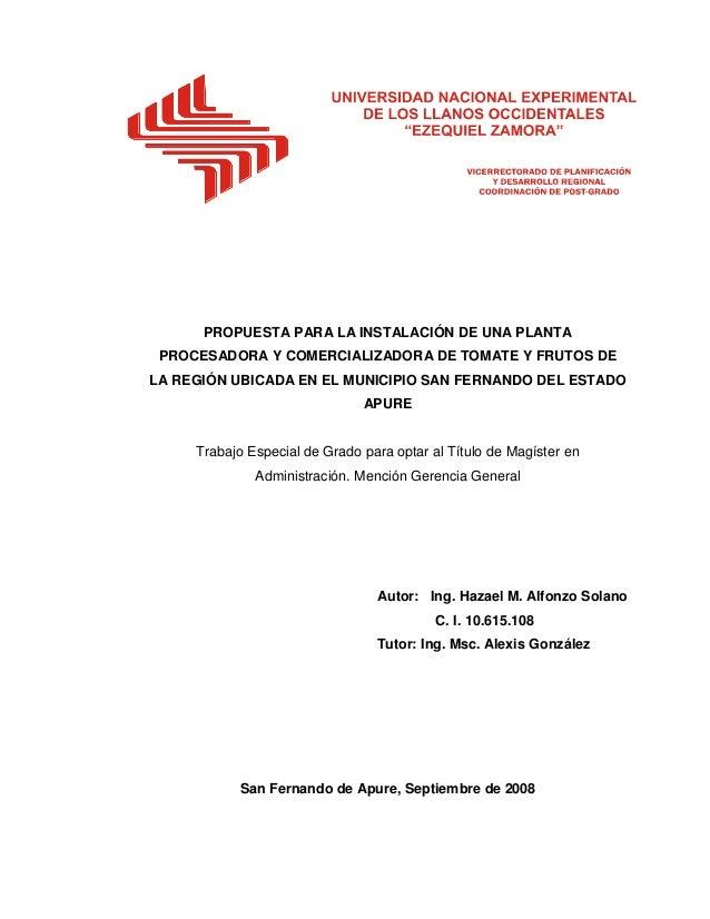 PROPUESTA PARA LA INSTALACIÓN DE UNA PLANTA PROCESADORA Y COMERCIALIZADORA DE TOMATE Y FRUTOS DE LA REGIÓN UBICADA EN EL M...