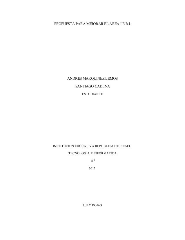 PROPUESTA PARA MEJORAR EL AREA I.E.R.I. ANDRES MARQUINEZ LEMOS SANTIAGO CADENA ESTUDIANTE INSTITUCION EDUCATIVA REPUBLICA ...
