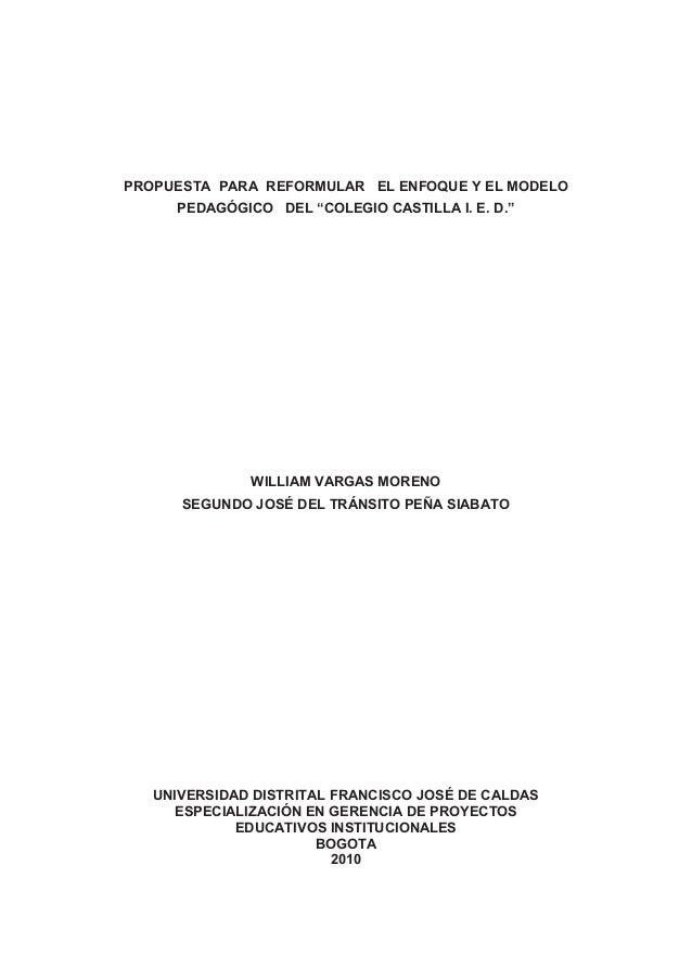 """1 PROPUESTA PARA REFORMULAR EL ENFOQUE Y EL MODELO PEDAGÓGICO DEL """"COLEGIO CASTILLA I. E. D."""" WILLIAM VARGAS MORENO SEGUND..."""