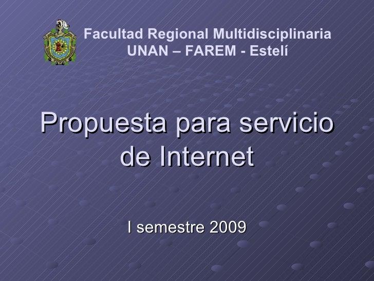 Propuesta para servicio de Internet I semestre 2009 Facultad Regional Multidisciplinaria UNAN – FAREM - Estelí