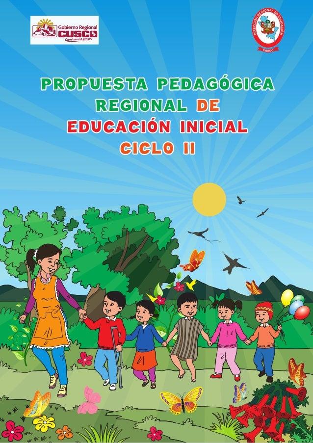 Propuesta Pedagógica Regional de Educación Inicial Ciclo II Aprobado como política educativa Regional con Resolución Direc...