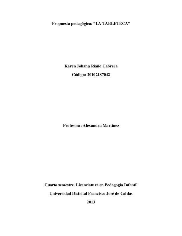 "Propuesta pedagógica: ""LA TABLETECA""  Karen Johana Riaño Cabrera Código: 20102187042  Profesora: Alexandra Martínez  Cuart..."