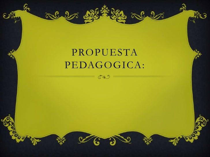 PROPUESTAPEDAGOGICA: