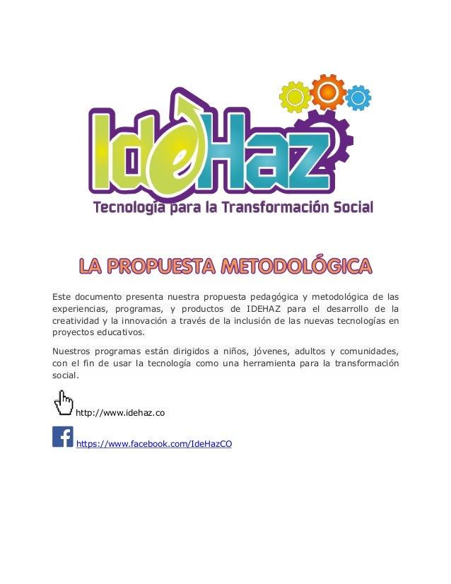 Este documento presenta nuestra propuesta pedagógica y metodológica de las experiencias, programas, y productos de IDEHAZ ...