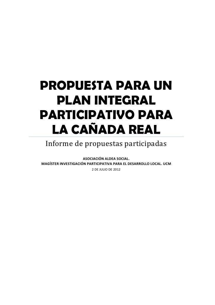 PROPUESTA PARA UN  PLAN INTEGRALPARTICIPATIVO PARA LA CAÑADA REAL  Informe de propuestas participadas                     ...