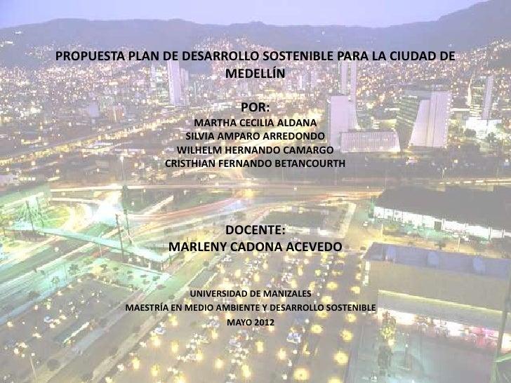 PROPUESTA PLAN DE DESARROLLO SOSTENIBLE PARA LA CIUDAD DE                        MEDELLÍN                                P...