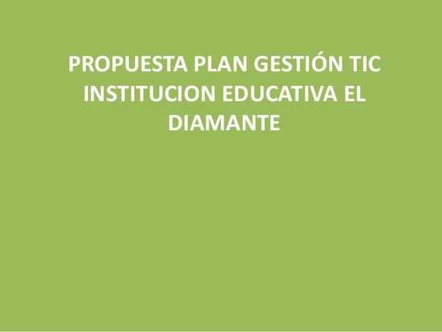 PROPUESTA PLAN GESTIÓN TIC INSTITUCION EDUCATIVA EL DIAMANTE