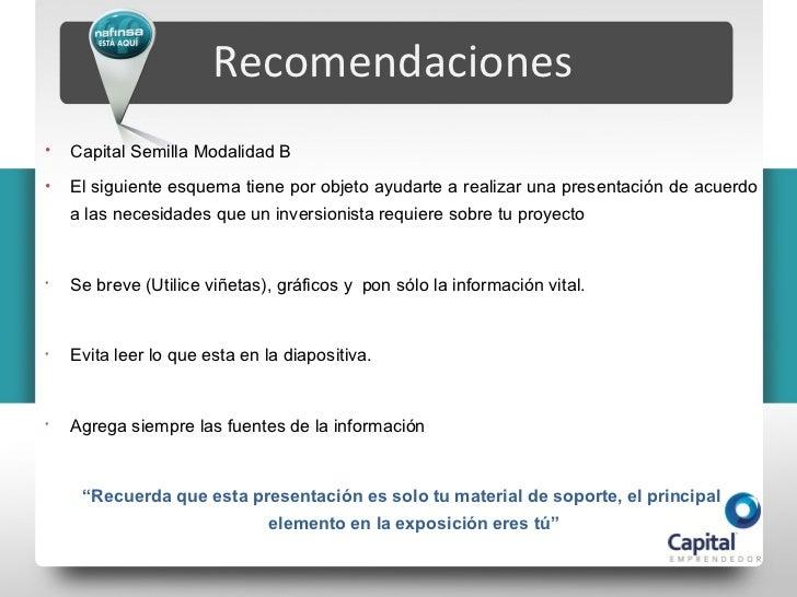 Recomendaciones•   Capital Semilla Modalidad B•   El siguiente esquema tiene por objeto ayudarte a realizar una presentaci...
