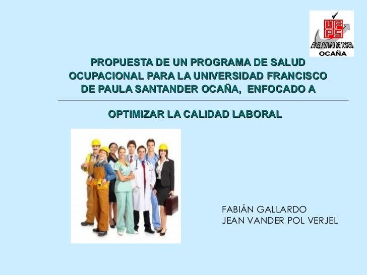 PROPUESTA DE UN PROGRAMA DE SALUD OCUPACIONAL PARA LA UNIVERSIDAD FRANCISCO DE PAULA SANTANDER OCAÑA,  ENFOCADO A OPTIMIZA...