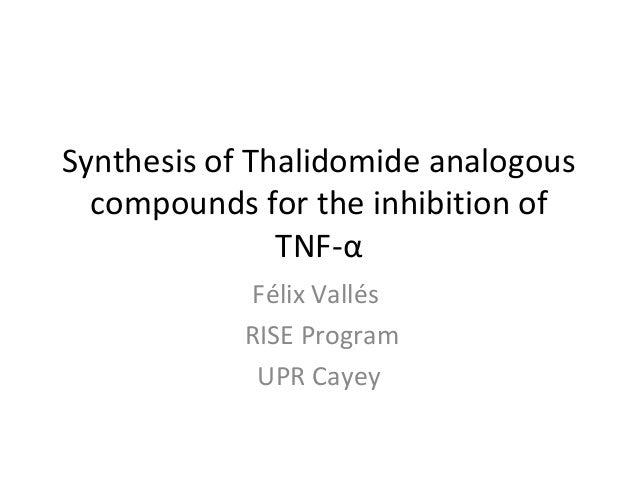 Synthesis of Thalidomide analogous compounds for the inhibition of TNF-α Félix Vallés RISE Program UPR Cayey