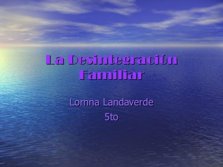 La Desintegración Familiar Lornna Landaverde 5to